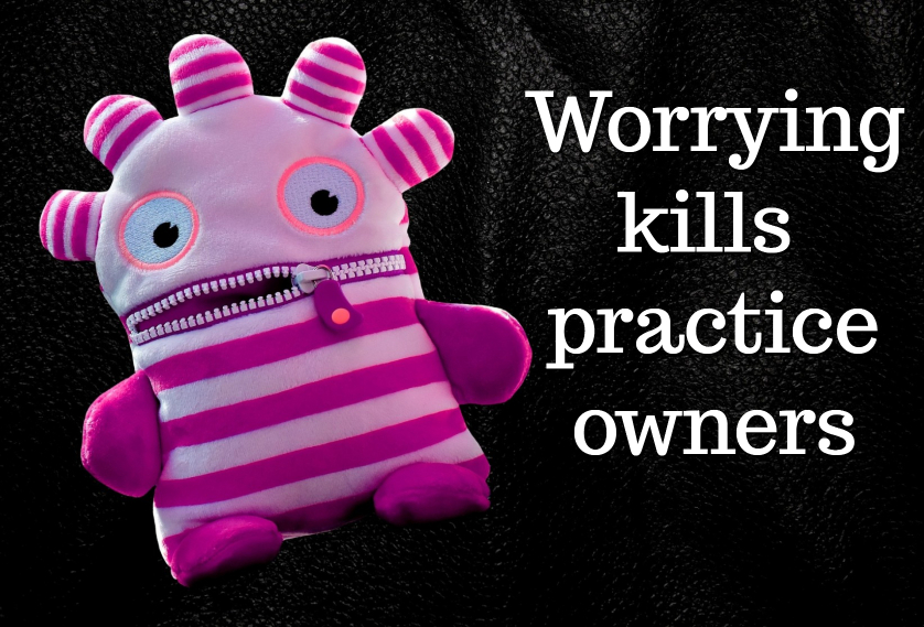 Worrying kills practice owners
