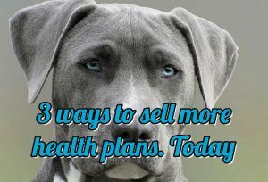 3 ways to sell more health plans. Today