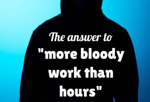 """The answer to """"more bloody work than hours"""""""