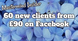 Mastermind Insider: 60 new clients from £90 on Facebook