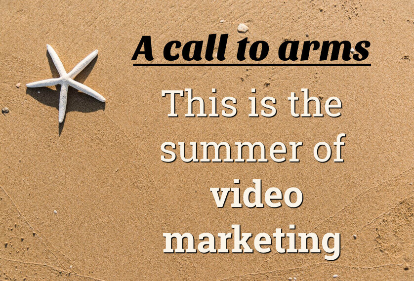 The summer of video marketing