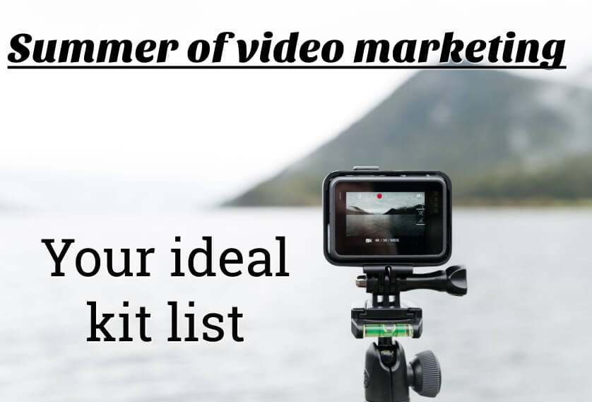 Summer of video marketing: Your ideal kit list