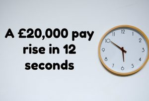 A £20,000 pay rise in 12 seconds